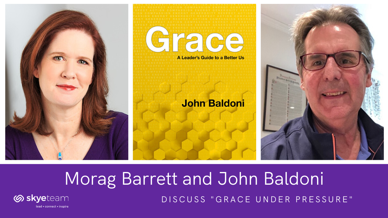 People First! How to lead with Grace with John Baldoni and Morag Barrett